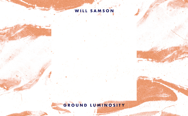 "Will Samson – ""Ground Luminosity"" (Rezension)"