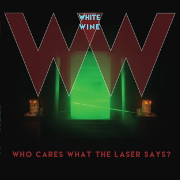 Cover des Albums Who Cares What The Laser Says? von White Wine