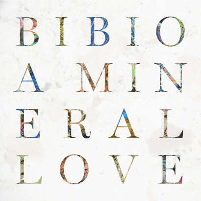 """Bibio - """"A Mineral Love"""""""