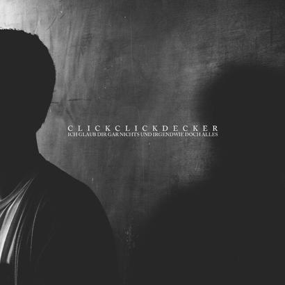 """ClickClickDecker – """"Ich Glaub Dir Gar Nichts Und Irgendwie Doch Alles"""" (Album der Woche)"""