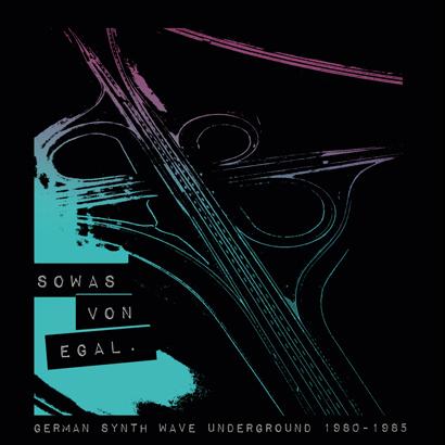 Sowas Von Egal - German Synth Wave Undergound 1980-1985 (Album der Woche)