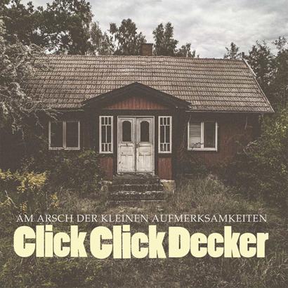 """Clickclickdecker - """"Am Arsch der kleinen Aufmerksamkeiten"""" (Album der Woche)"""