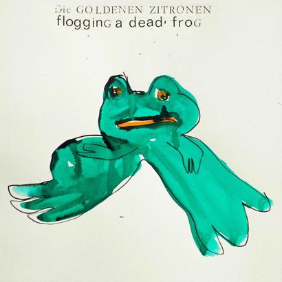 """Die Goldenen Zitronen – """"Flogging A Dead Frog"""""""