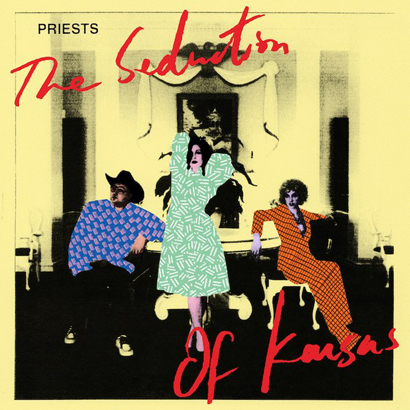 "Cover des Albums ""The Seduction Of Kansas"" von Priests"