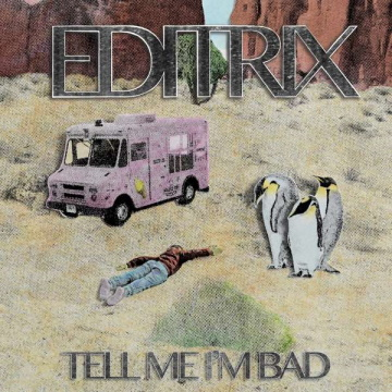"Albumcover von Editrix – ""Tell Me I'm Bad"""