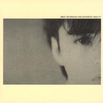 """Albumcover von Felt – """"Crumbling The Antiseptic Beauty"""", eines der besten Dreampop-Alben aller Zeiten"""