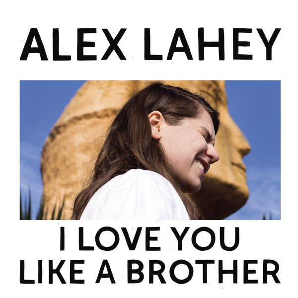 CD-Cover von Alex Lahey – I Love You Like A Brother