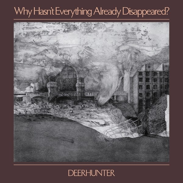 CD-Cover von Deerhunter – Why Hasn't Everything Already Disappeared?